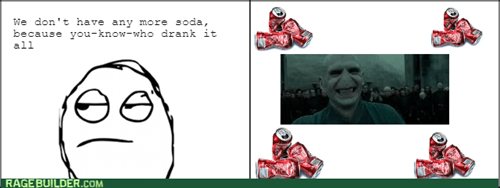 voldemort,soda,you know who