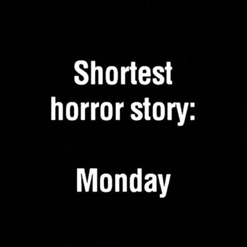 monday thru friday,horror,mondays