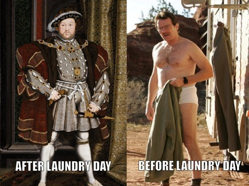 laundry,breaking bad,poorly dressed,king henry viii,walter white