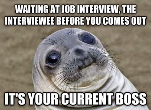Seal - WAITING AT JOB INTERVIEW, THE INTERVIEWEE BEFORE YOU COMES OUT IT'S YOUR CURRENT BOSS