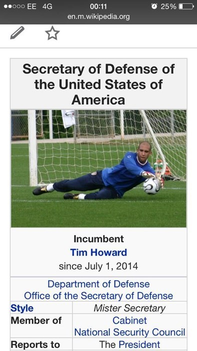 Player - ooo EE 4G 00:11 25% en.m.wikipedia.org Secretary of Defense of the United States of America Incumbent Tim Howard since July 1, 2014 Department of Defense Office of the Secretary of Defense Style Member of Mister Secretary Cabinet National Security Council Reports to The President