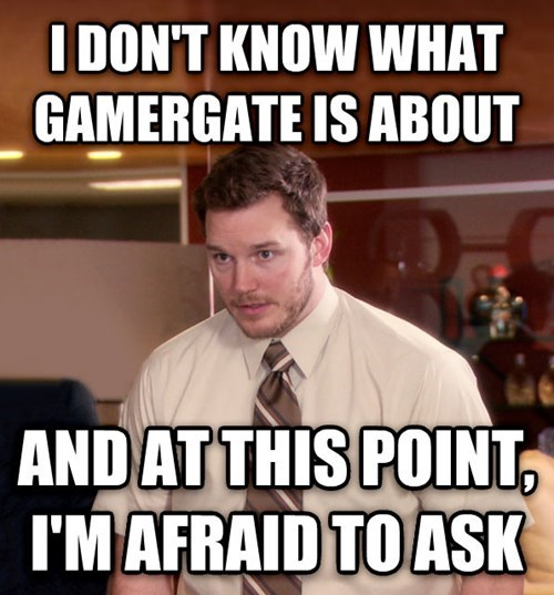 Internet meme - IDON'T KNOW WHAT GAMERGATE IS ABOUT ANDAT THIS POINT, I'MAFRAID TO ASK