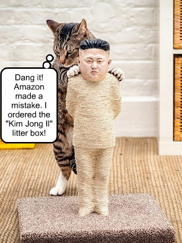 "Dang it! Amazon made a mistake. I ordered the ""Kim Jong Il"" litter box!"