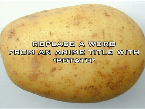 games,anime,potato