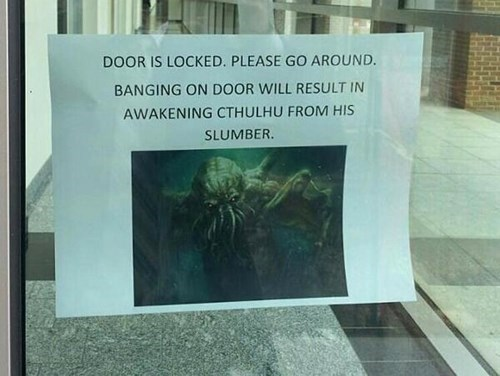 monday thru friday,door,warning,sign,locked,cthulhu,g rated