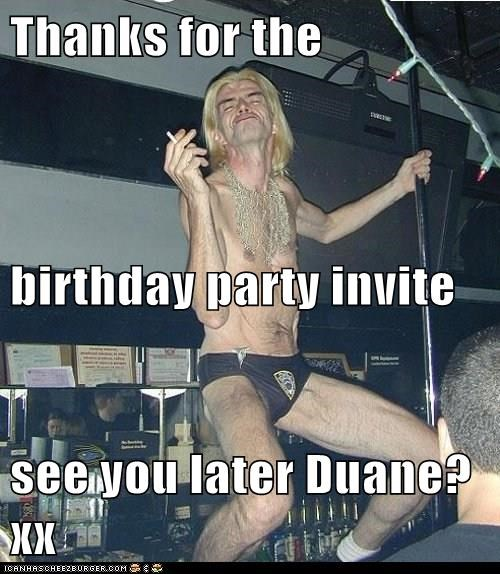 Thanks For The Birthday Party Invite See You Later Duane Xx