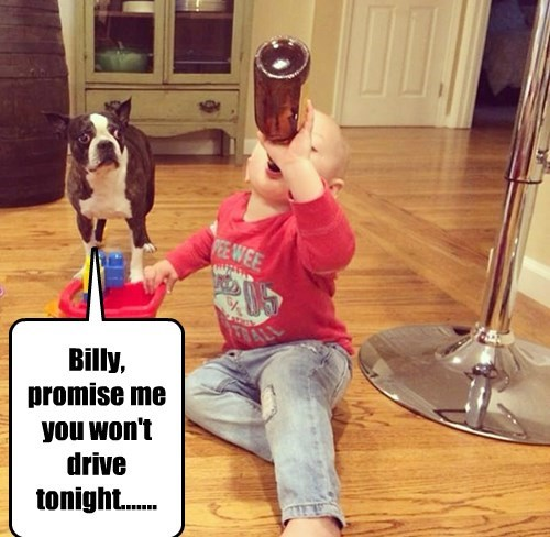 Billy, promise me you won't drive tonight.......