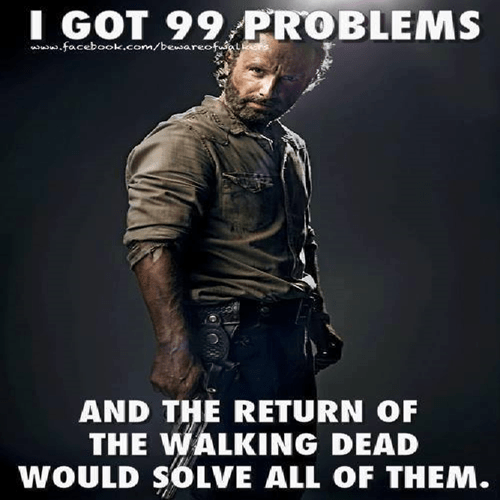 99 problems mid season break The Walking Dead - 8431991808