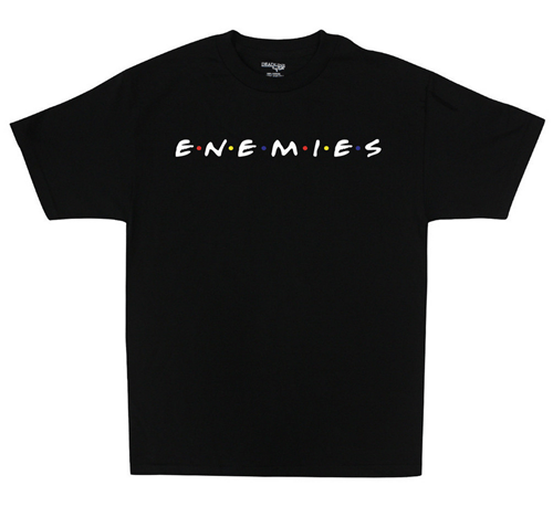 poorly dressed,enemies,friends,parody,t shirts