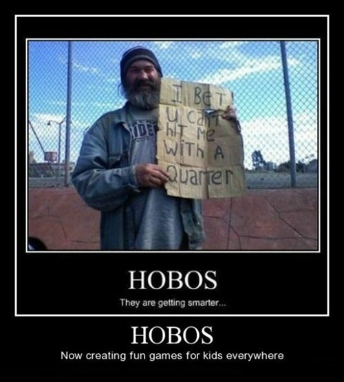 quarters,bad ideas,hobos,funny