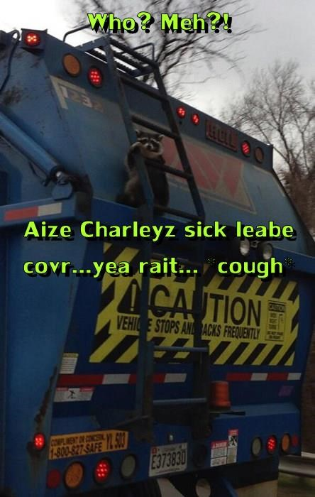 Who? Meh?! Aize Charleyz sick leabe covr...yea rait... *cough*
