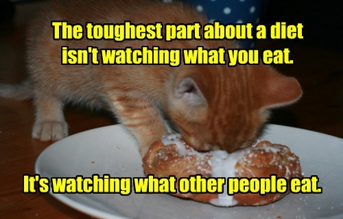 The toughest part about a diet isn't watching what you eat. It's watching what other people eat.