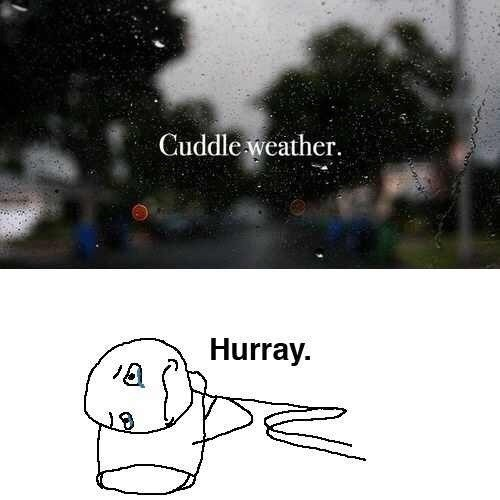 cuddle yourself when it's raining
