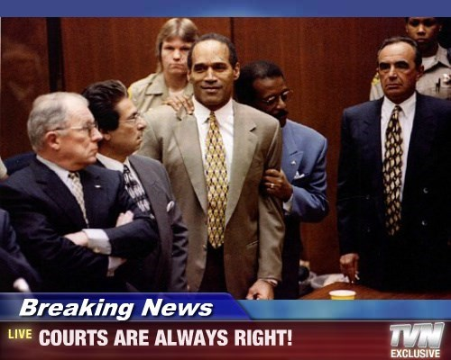 Breaking News - COURTS ARE ALWAYS RIGHT!