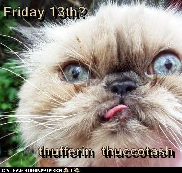 Friday 13th?         thufferin  thuccotash