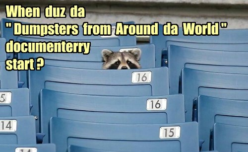 "When duz da "" Dumpsters from Around da World "" documenterry start ?"
