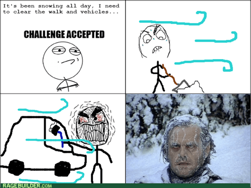 rage,snow,Challenge Accepted,winter