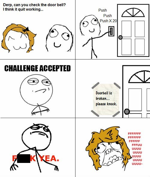 rage,doorbell,Challenge Accepted,there I fixed it