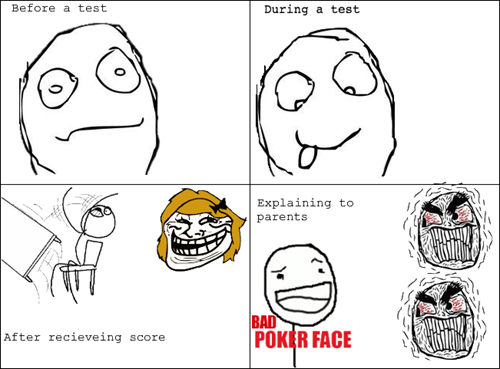 school,bad poker face,test,parents,table flipping