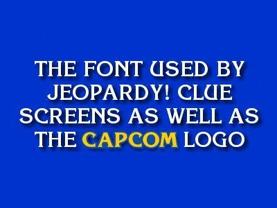 capcom,Jeopardy,fonts,korrina