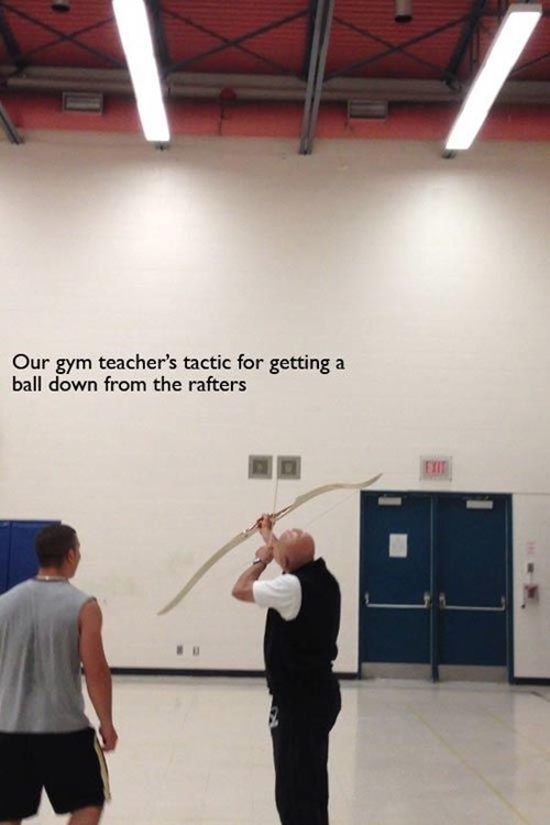 Ceiling - Our gym teacher's tactic for getting a ball down from the rafters EXIT