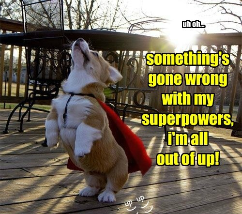 uh oh... something's gone wrong with my superpowers, i'm all out of up! up up ) ) ) )