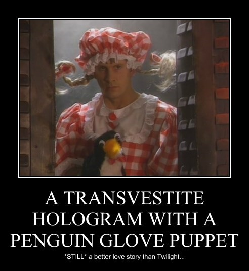 A TRANSVESTITE HOLOGRAM WITH A PENGUIN GLOVE PUPPET *STILL* a better love story than Twilight...