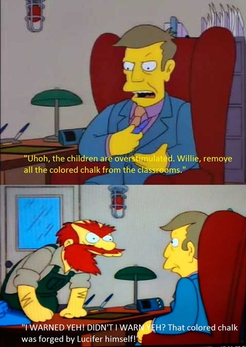 principal skinner knows you shouldn't over stimulate the students