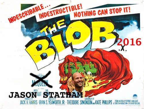 Hopefully, Jason Stathem's smiling face can save us from The Blob.