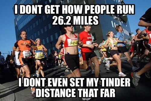 Marathon - I DONT GET HOW PEOPLE RUN 26.2 MILES real F414 227 IDONT EVEN SET MY TINDER DISTANCE THAT FAR