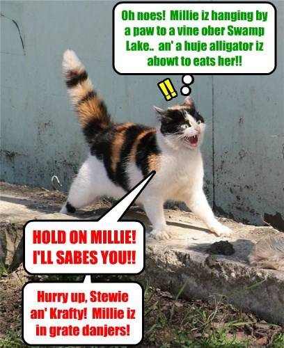 Oh noes! Millie iz hanging by a paw to a vine ober Swamp Lake.. an' a huje alligator iz abowt to eats her!! HOLD ON MILLIE! I'LL SABES YOU!! Hurry up, Stewie an' Krafty! Millie iz in grate danjers! !!