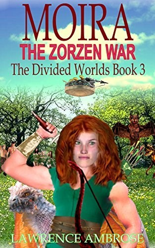 Book cover - MOIRA THE ZORZEN WAR The Divided Worlds Book 3 LAWRENCE AMBROSE