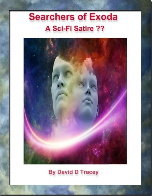Text - Searchers of Exoda A Sci-Fi Satire ?? By David D Tracey