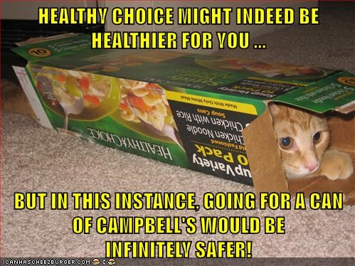 HEALTHY CHOICE MIGHT INDEED BE HEALTHIER FOR YOU ... BUT IN THIS INSTANCE, GOING FOR A CAN OF CAMPBELL'S WOULD BE INFINITELY SAFER!