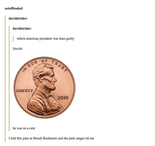 Text - notoffended: davidstrider davidstrider which american president was least guilty lincoln WE TRUST IN GOD LIBERTY 2010 he was in a cent I told this joke at Mouth Rushmore and the park ranger hit me