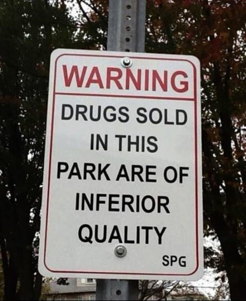 the drugs are inferior? go to another park