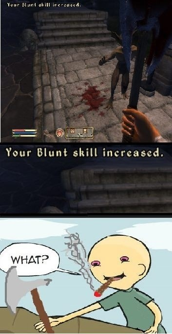 always increase your blunt skill