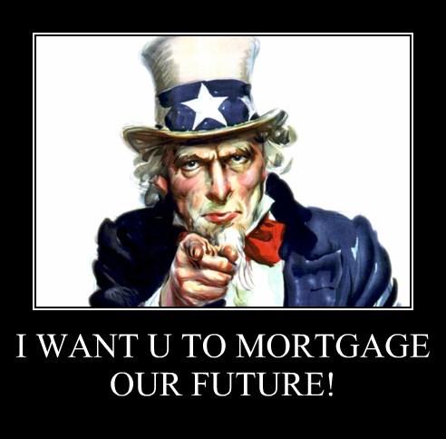I WANT U TO MORTGAGE OUR FUTURE!