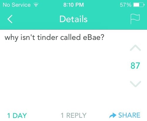 Text - No Service 8:10 PM 57% Details why isn't tinder called eBae? 87 SHARE 1 DAY 1 REPLY