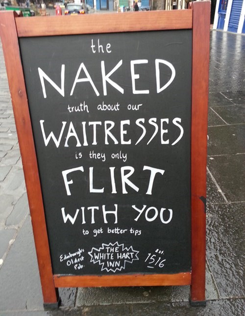 Font - the NAKED truth about our WAITRESSES is they only FLIRT WITH YOU to get better tips THE Edbourgyes OdeWHITE HART st 1516 INN