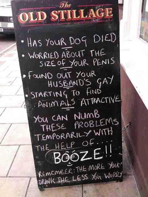 Text - The OLD STILLAGE HAS YOUR DOG DIED WORRIED ABOUT THE SIZE Of YouR PENIS fouND OUT YouR HUSBAND'S GAY STARTING TO FIND ANIMALS ATTRACTIVE YOu CAN NumB THESE PROBLEMS TEMPORARILY WITH THE HELP Of. BO6ZE!! REMEMEER: THE MORE You DRINK THE LESS Xu WoRey
