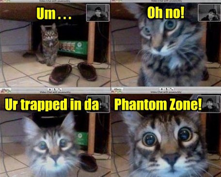 Um . . . Oh no! Ur trapped in da Phantom Zone!