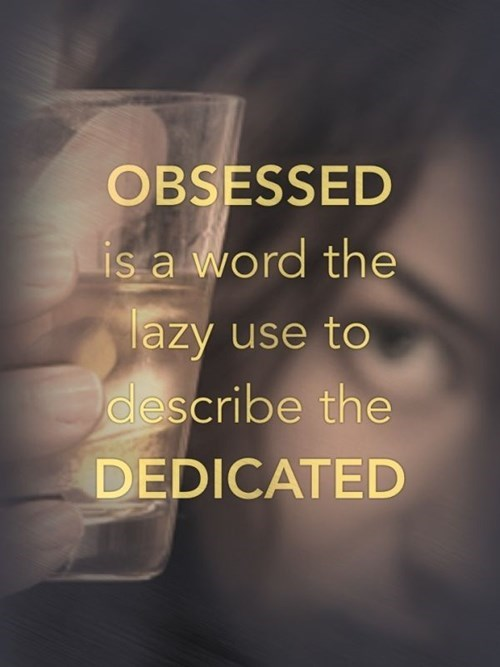 Text - OBSESSED is a word the lazy use to describe the DEDICATED