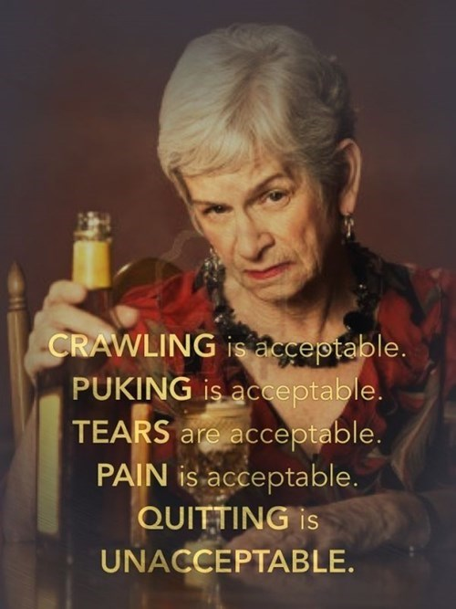 Photo caption - CRAWLING is a cceptable. PUKING is acceptable. TEARS are acceptable. PAIN is acceptable. QUITTING is UNACCEPTABLE.