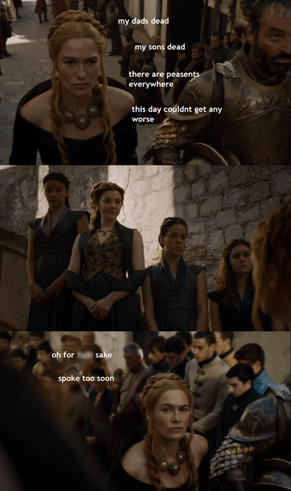 game of thrones memes cersei tough day