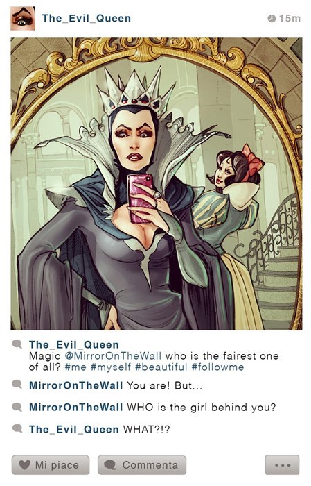 Illustration - The_Evil_Queern 15m AF The_Evil_Queen Magic @MirrorOnTheWall who is the fairest one of all? #me #myself #beautiful #followme MirrorOnTheWall You are! But.. MirrorOnTheWall WHO is the girl behind you? The Evil_Queen WHAT?!? Mi piace Commenta 20A