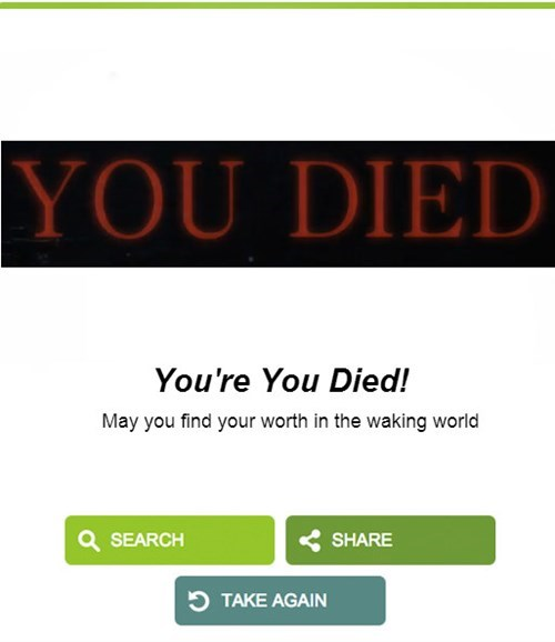 Text - YOU DIED You're You Died! May you find your worth in the waking world SEARCH SHARE TAKE AGAIN