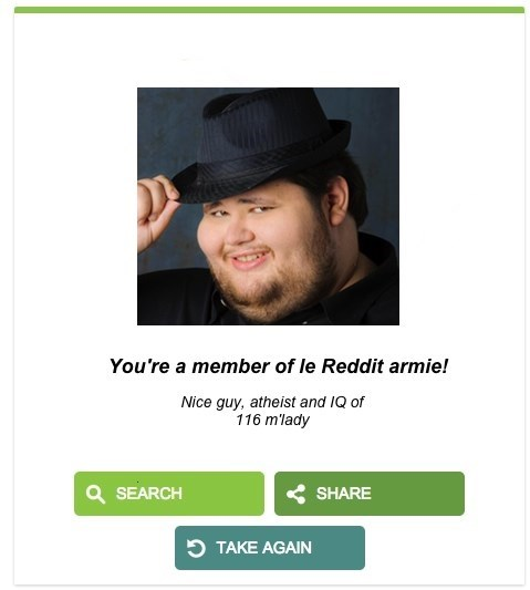 Facial expression - You're a member of le Reddit armie! Nice guy, atheist and IQ of 116 m'lady QSEARCH SHARE TAKE AGAIN