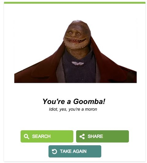 Text - You're a Goomba! Idiot, yes, you're a moron QSEARCH SHARE TAKE AGAIN