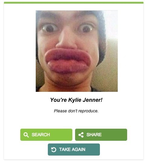 Face - You're Kylie Jenner! Please don't reproduce. Q SEARCH SHARE TAKE AGAIN